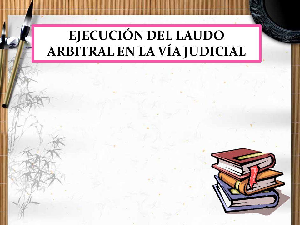 EJECUCIÓN DEL LAUDO ARBITRAL EN LA VÍA JUDICIAL
