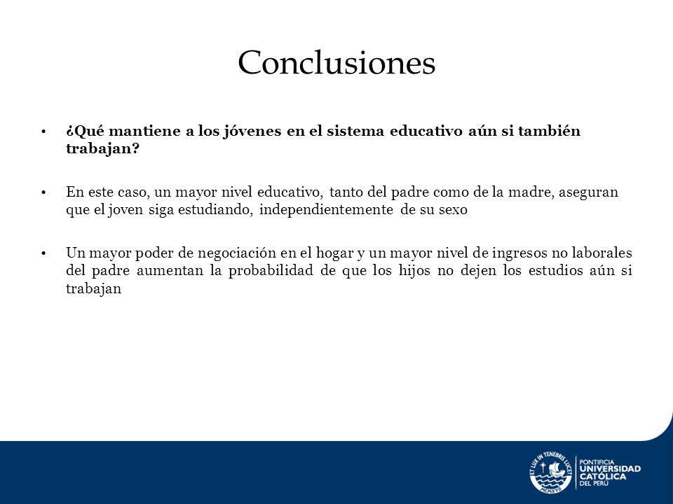 Conclusiones ¿Qué mantiene a los jóvenes en el sistema educativo aún si también trabajan? En este caso, un mayor nivel educativo, tanto del padre como