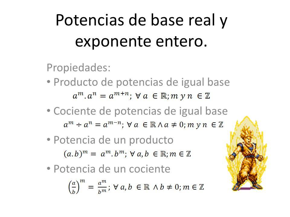 Potencias de base real y exponente entero. Propiedades: Producto de potencias de igual base Cociente de potencias de igual base Potencia de un product