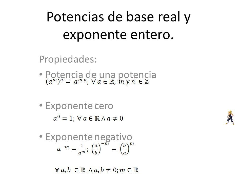 Potencias de base real y exponente entero. Propiedades: Potencia de una potencia Exponente cero Exponente negativo