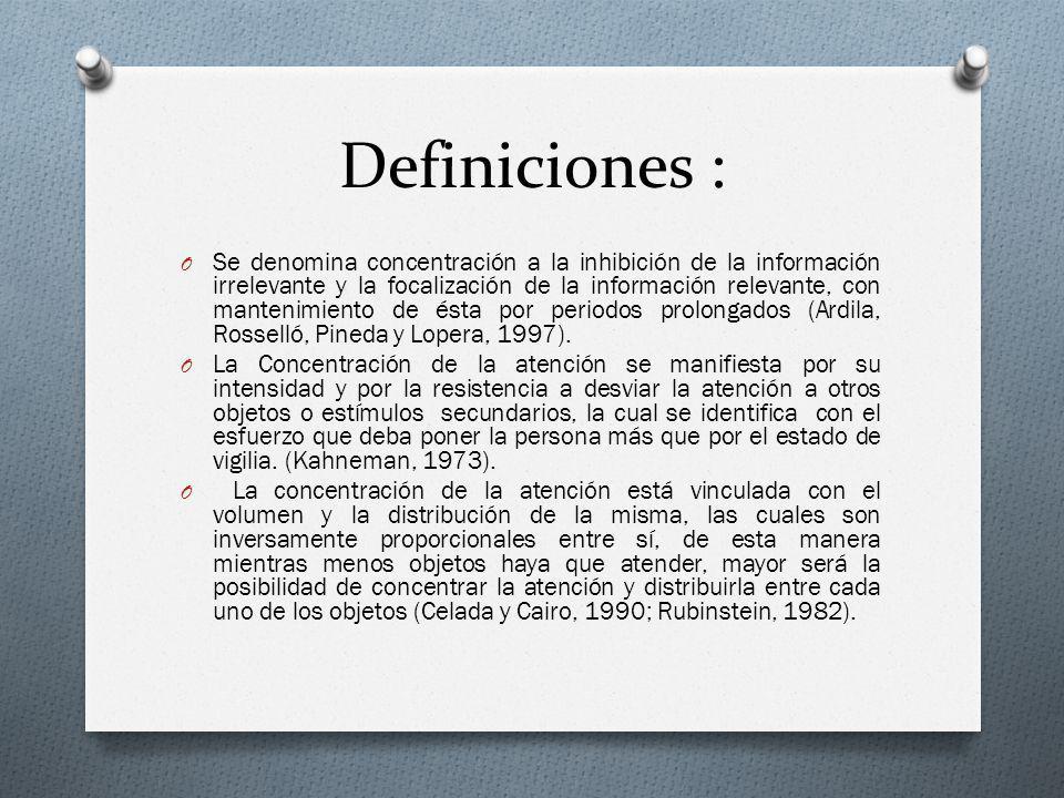 Definiciones : O Se denomina concentración a la inhibición de la información irrelevante y la focalización de la información relevante, con mantenimie