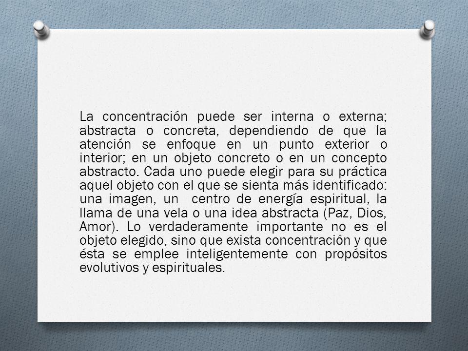 La concentración puede ser interna o externa; abstracta o concreta, dependiendo de que la atención se enfoque en un punto exterior o interior; en un o