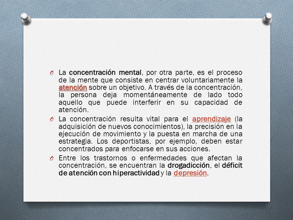 atención atención O La concentración mental, por otra parte, es el proceso de la mente que consiste en centrar voluntariamente la atención sobre un ob