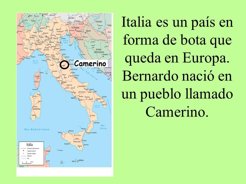 Italia es un país en forma de bota que queda en Europa. Bernardo nació en un pueblo llamado Camerino.