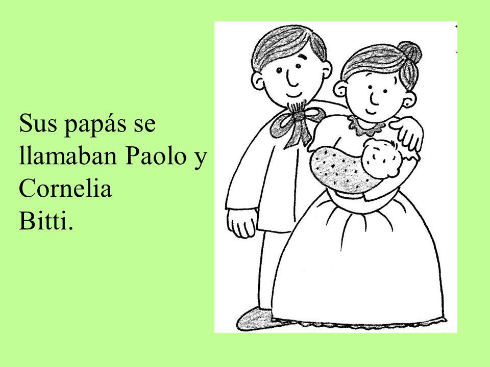 Sus papás se llamaban Paolo y Cornelia Bitti.