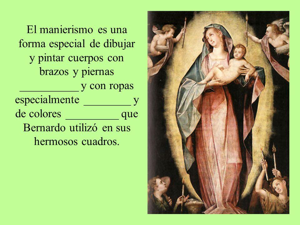 El manierismo es una forma especial de dibujar y pintar cuerpos con brazos y piernas __________ y con ropas especialmente ________ y de colores ______