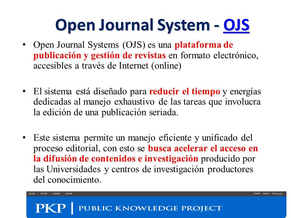 Open Journal System - OJS OJS Open Journal Systems (OJS) es una plataforma de publicación y gestión de revistas en formato electrónico, accesibles a t