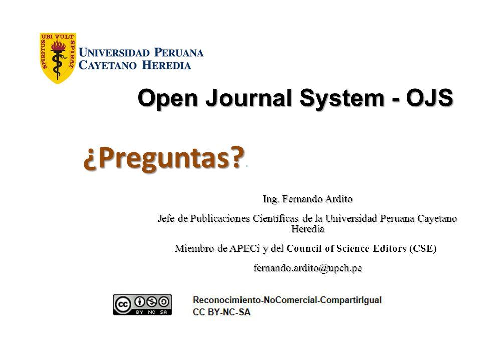 Open Journal System - OJS Ing. Fernando Ardito Jefe de Publicaciones Científicas de la Universidad Peruana Cayetano Heredia Miembro de APECi y del Mie