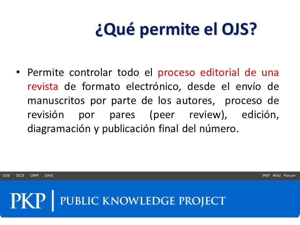 ¿Qué permite el OJS? Permite controlar todo el proceso editorial de una revista de formato electrónico, desde el envío de manuscritos por parte de los