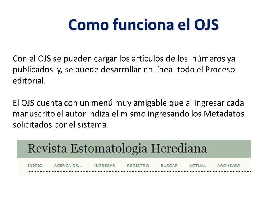 Con el OJS se pueden cargar los artículos de los números ya publicados y, se puede desarrollar en línea todo el Proceso editorial. El OJS cuenta con u