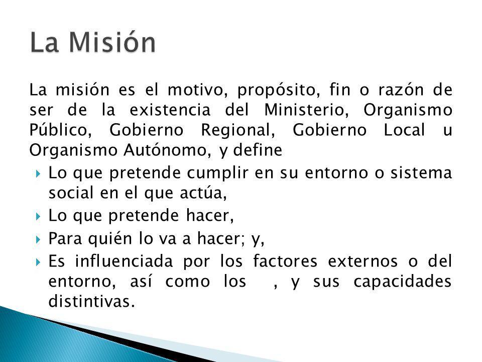 La misión es el motivo, propósito, fin o razón de ser de la existencia del Ministerio, Organismo Público, Gobierno Regional, Gobierno Local u Organism