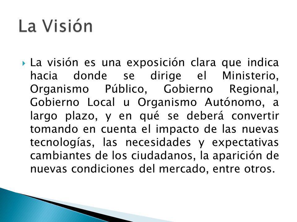 La visión es una exposición clara que indica hacia donde se dirige el Ministerio, Organismo Público, Gobierno Regional, Gobierno Local u Organismo Aut