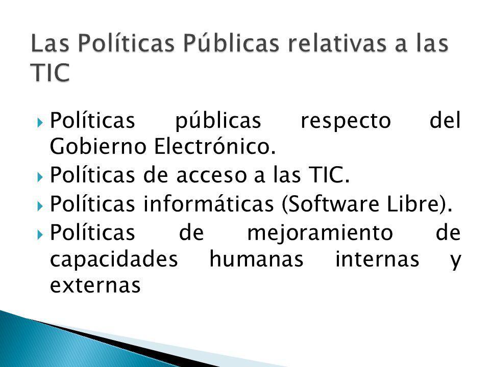 Políticas públicas respecto del Gobierno Electrónico. Políticas de acceso a las TIC. Políticas informáticas (Software Libre). Políticas de mejoramient