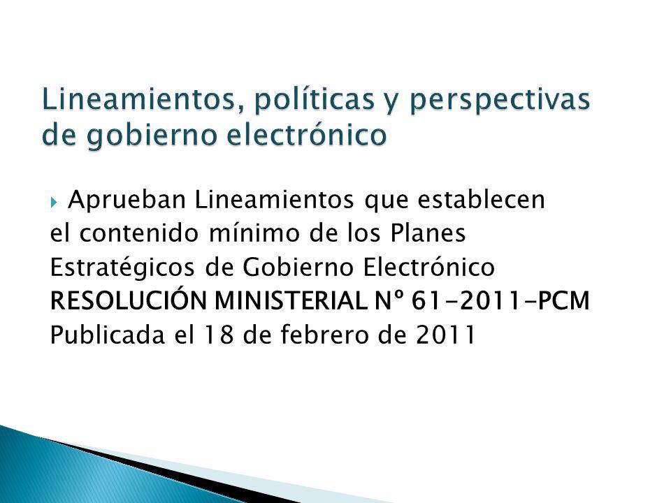 Aprueban Lineamientos que establecen el contenido mínimo de los Planes Estratégicos de Gobierno Electrónico RESOLUCIÓN MINISTERIAL Nº 61-2011-PCM Publ