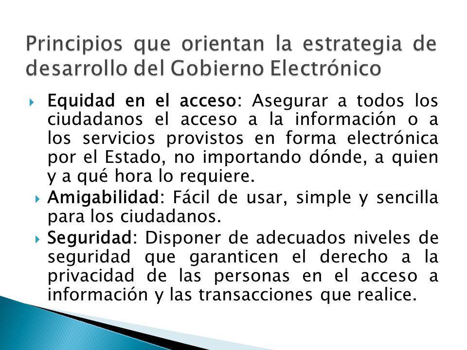 Equidad en el acceso: Asegurar a todos los ciudadanos el acceso a la información o a los servicios provistos en forma electrónica por el Estado, no im