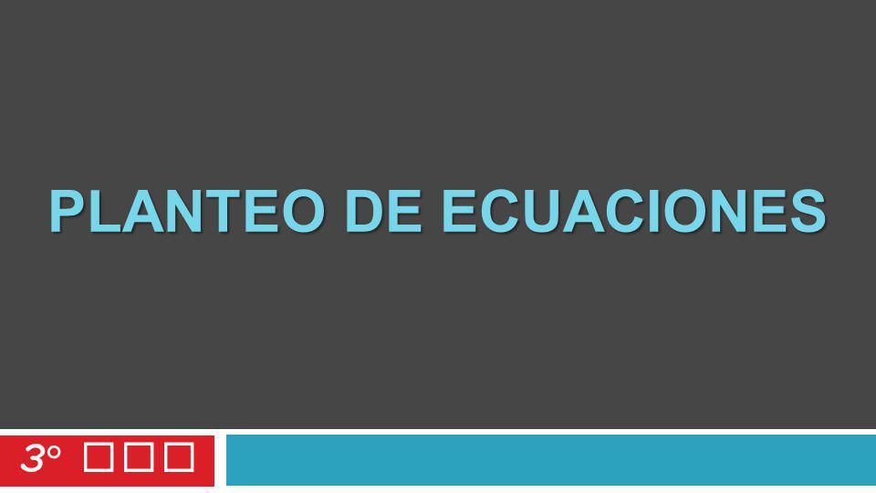PLANTEO DE ECUACIONES 3 ° SEC