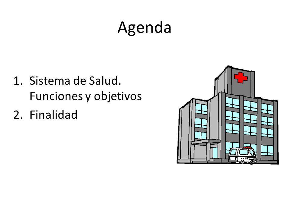 Agenda 1.Sistema de Salud. Funciones y objetivos 2.Finalidad