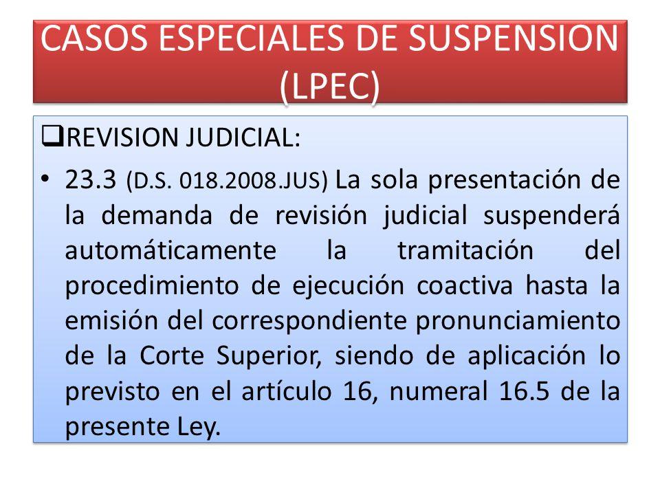CASOS ESPECIALES DE SUSPENSION (LPEC) REVISION JUDICIAL: 23.3 (D.S.