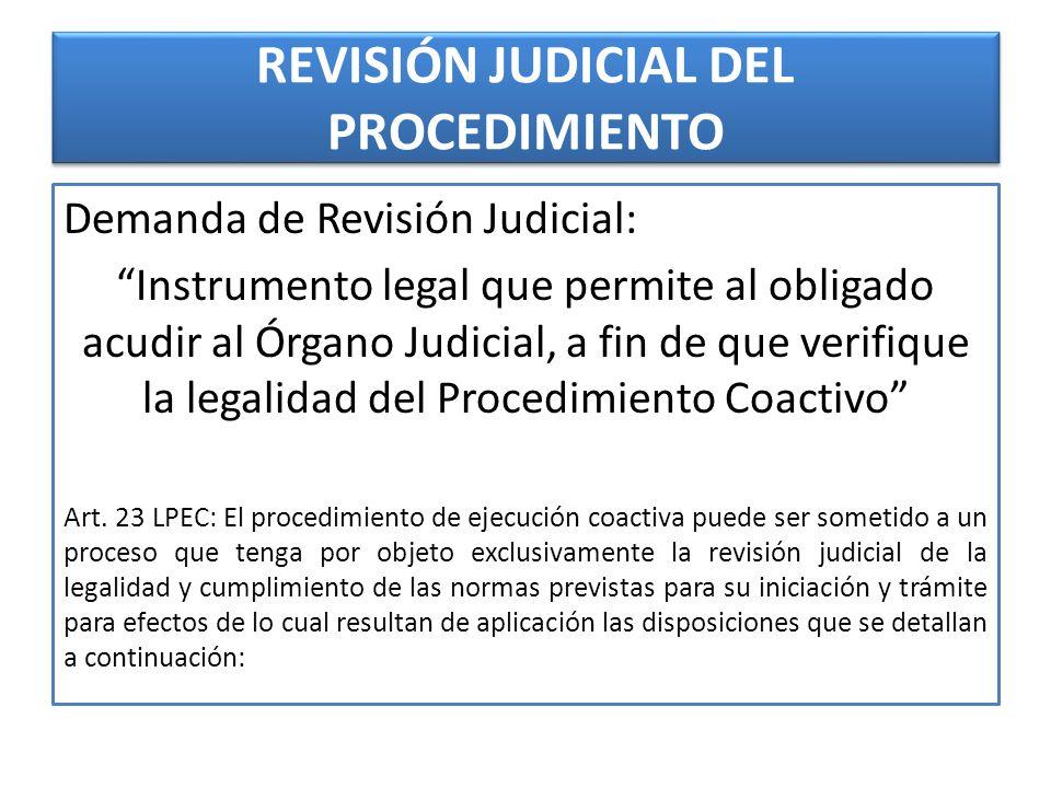 REVISIÓN JUDICIAL DEL PROCEDIMIENTO Demanda de Revisión Judicial: Instrumento legal que permite al obligado acudir al Órgano Judicial, a fin de que verifique la legalidad del Procedimiento Coactivo Art.