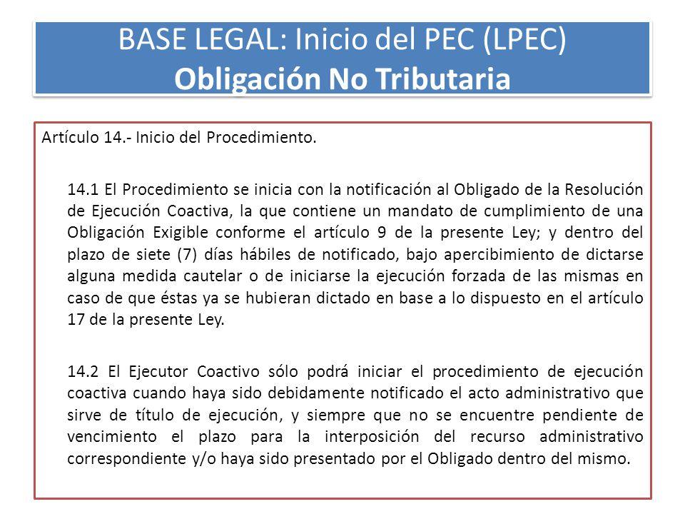 BASE LEGAL: Inicio del PEC (LPEC) Obligación No Tributaria Artículo 14.- Inicio del Procedimiento.
