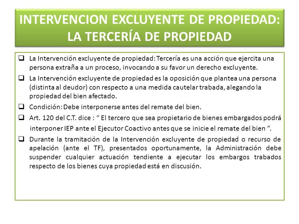 INTERVENCION EXCLUYENTE DE PROPIEDAD: LA TERCERÍA DE PROPIEDAD La Intervención excluyente de propiedad: Tercería es una acción que ejercita una persona extraña a un proceso, invocando a su favor un derecho excluyente.