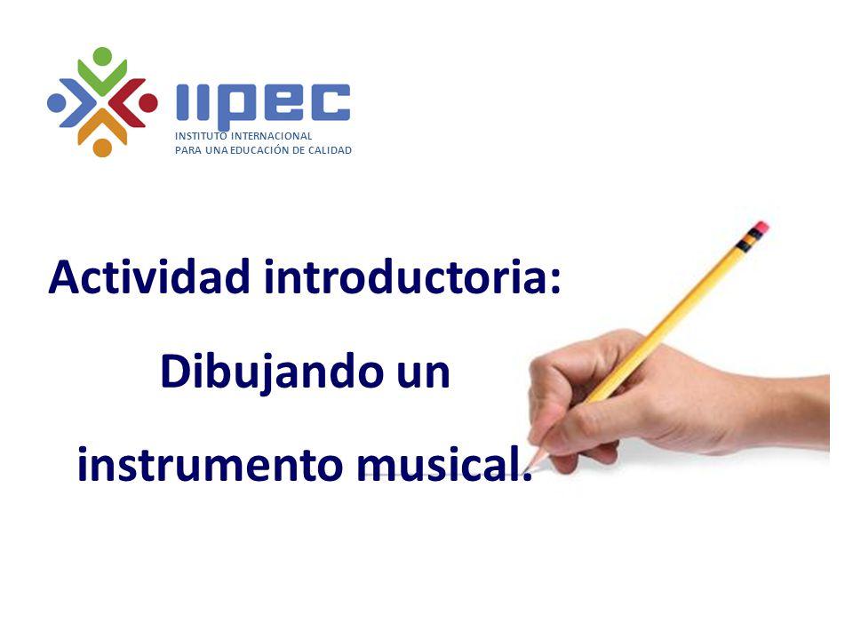 Actividad introductoria: Dibujando un instrumento musical. INSTITUTO INTERNACIONAL PARA UNA EDUCACIÓN DE CALIDAD