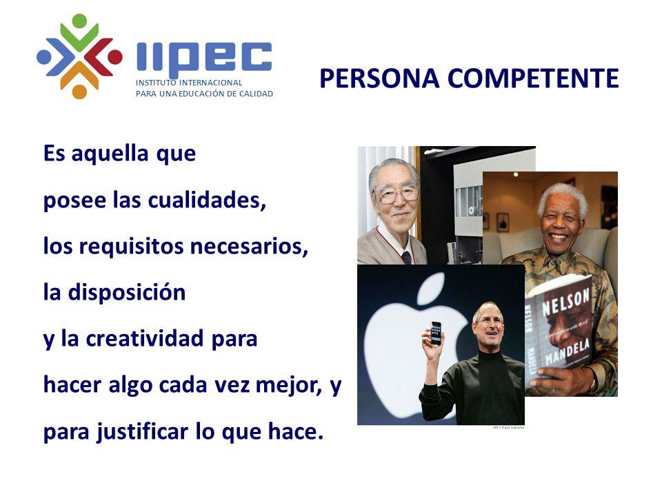 PERSONA COMPETENTE Es aquella que posee las cualidades, los requisitos necesarios, la disposición y la creatividad para hacer algo cada vez mejor, y p
