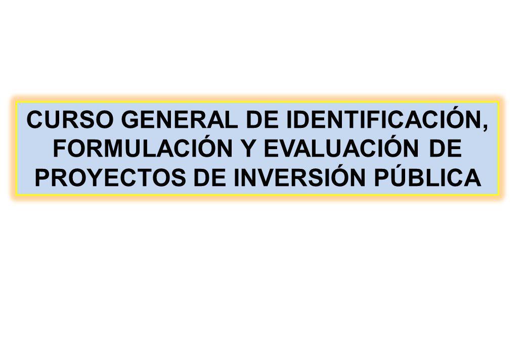 CURSO GENERAL DE IDENTIFICACIÓN, FORMULACIÓN Y EVALUACIÓN DE PROYECTOS DE INVERSIÓN PÚBLICA