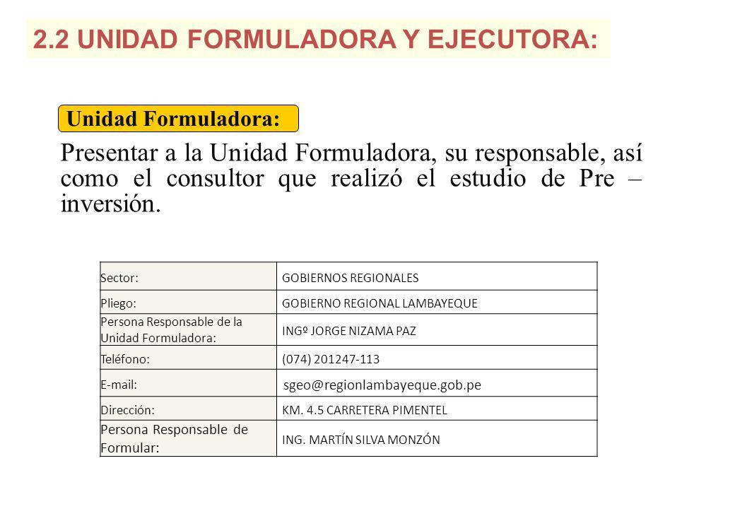 2.2 UNIDAD FORMULADORA Y EJECUTORA: Presentar a la Unidad Formuladora, su responsable, así como el consultor que realizó el estudio de Pre – inversión.