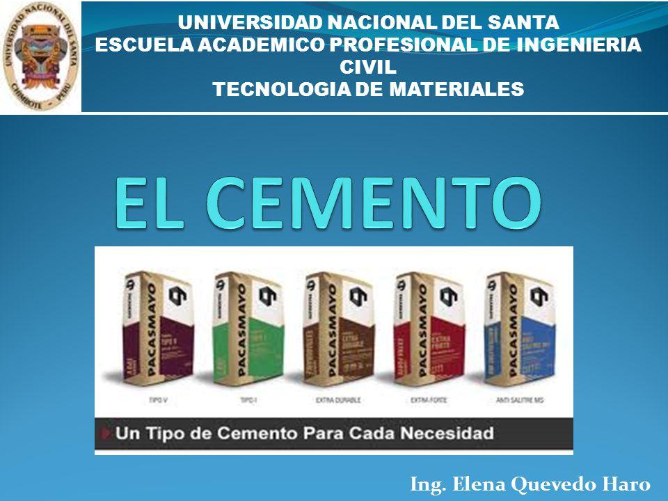Ing. Elena Quevedo Haro UNIVERSIDAD NACIONAL DEL SANTA ESCUELA ACADEMICO PROFESIONAL DE INGENIERIA CIVIL TECNOLOGIA DE MATERIALES