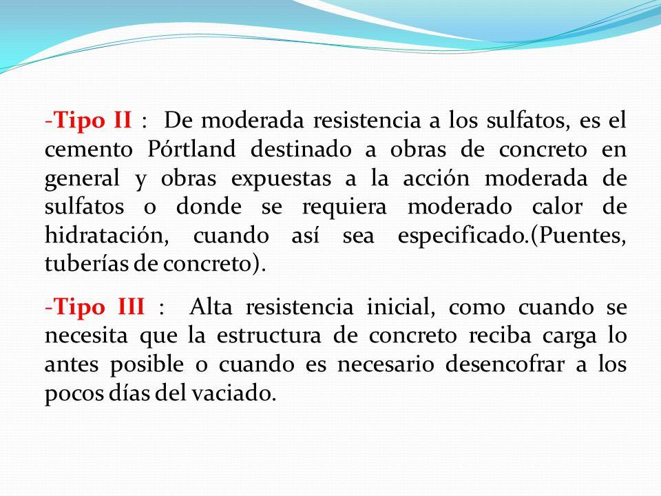 -Tipo II : De moderada resistencia a los sulfatos, es el cemento Pórtland destinado a obras de concreto en general y obras expuestas a la acción moderada de sulfatos o donde se requiera moderado calor de hidratación, cuando así sea especificado.(Puentes, tuberías de concreto).