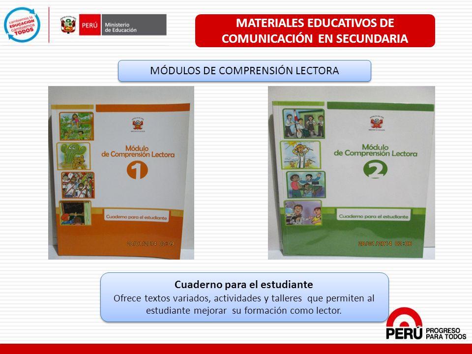 MATERIALES EDUCATIVOS DE COMUNICACIÓN EN SECUNDARIA MÓDULOS DE COMPRENSIÓN LECTORA Cuaderno para el estudiante Ofrece textos variados, actividades y t