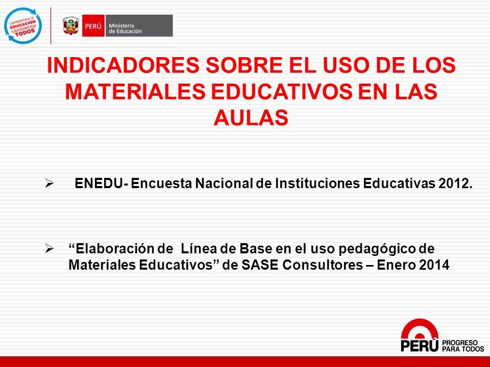 INDICADORES SOBRE EL USO DE LOS MATERIALES EDUCATIVOS EN LAS AULAS ENEDU- Encuesta Nacional de Instituciones Educativas 2012. Elaboración de Línea de