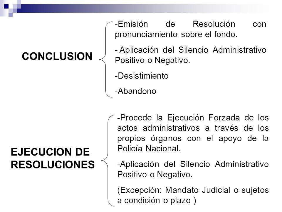 CONCLUSION -Emisión de Resolución con pronunciamiento sobre el fondo. - Aplicación del Silencio Administrativo Positivo o Negativo. -Desistimiento -Ab