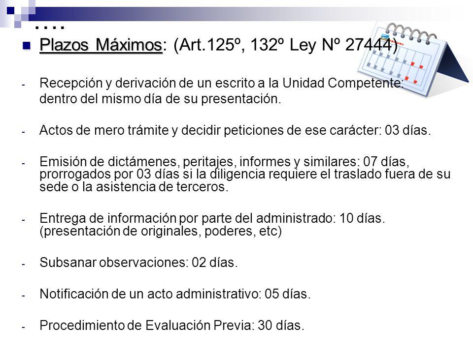 …. Plazos Máximos Plazos Máximos: (Art.125º, 132º Ley Nº 27444) - Recepción y derivación de un escrito a la Unidad Competente: dentro del mismo día de