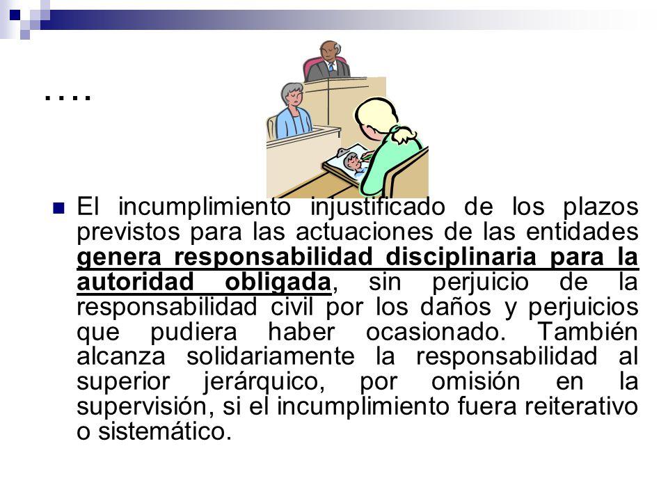 …. El incumplimiento injustificado de los plazos previstos para las actuaciones de las entidades genera responsabilidad disciplinaria para la autorida