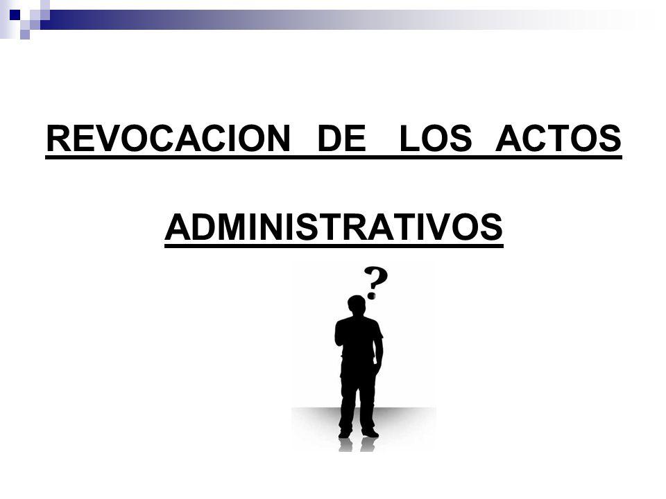 REVOCACION DE LOS ACTOS ADMINISTRATIVOS