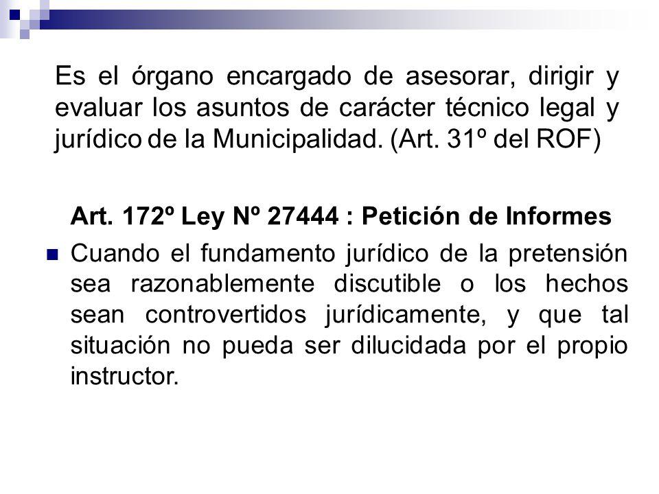Es el órgano encargado de asesorar, dirigir y evaluar los asuntos de carácter técnico legal y jurídico de la Municipalidad. (Art. 31º del ROF) Art. 17