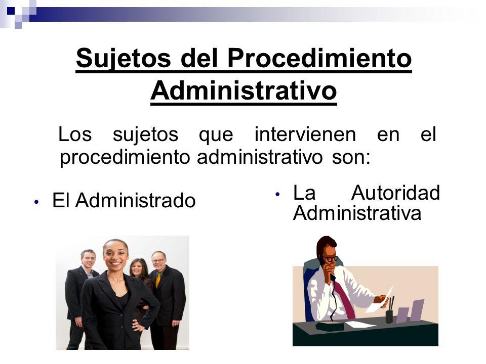 Los sujetos que intervienen en el procedimiento administrativo son: Sujetos del Procedimiento Administrativo El Administrado La Autoridad Administrati