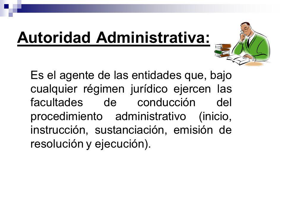Es el agente de las entidades que, bajo cualquier régimen jurídico ejercen las facultades de conducción del procedimiento administrativo (inicio, inst