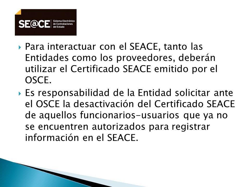 Para interactuar con el SEACE, tanto las Entidades como los proveedores, deberán utilizar el Certificado SEACE emitido por el OSCE.