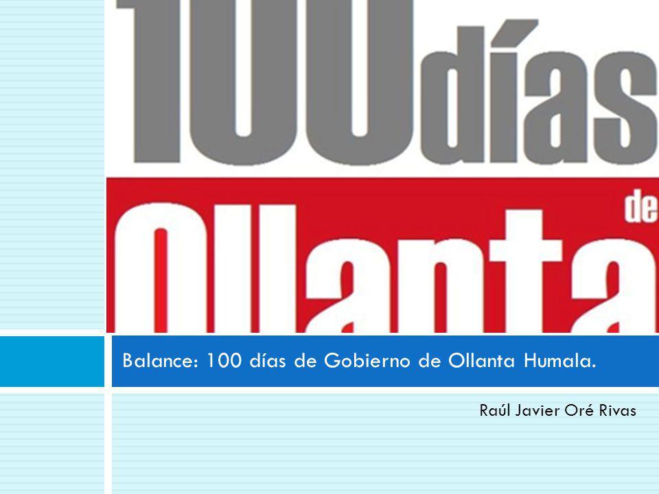 Raúl Javier Oré Rivas Balance: 100 días de Gobierno de Ollanta Humala.