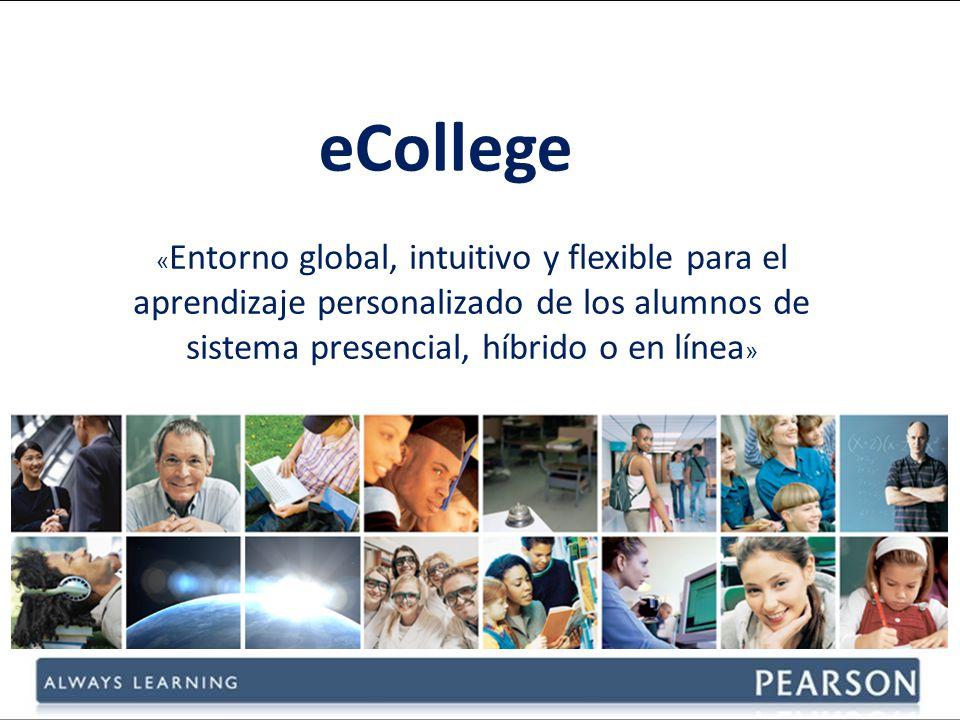 eCollege « Entorno global, intuitivo y flexible para el aprendizaje personalizado de los alumnos de sistema presencial, híbrido o en línea »