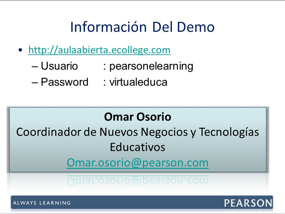 Información Del Demo http://aulaabierta.ecollege.com –Usuario: pearsonelearning –Password: virtualeduca