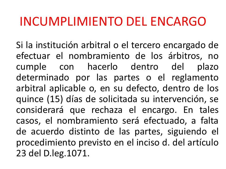 INCUMPLIMIENTO DEL ENCARGO Si la institución arbitral o el tercero encargado de efectuar el nombramiento de los árbitros, no cumple con hacerlo dentro