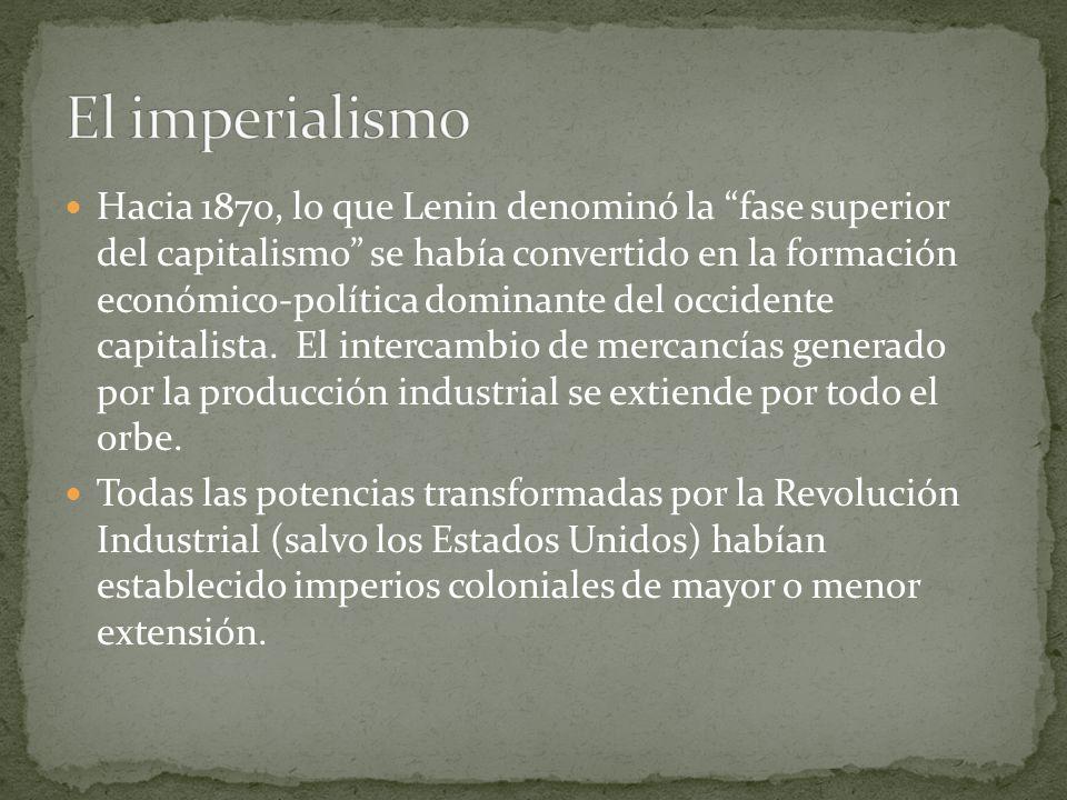 Hacia 1870, lo que Lenin denominó la fase superior del capitalismo se había convertido en la formación económico-política dominante del occidente capi