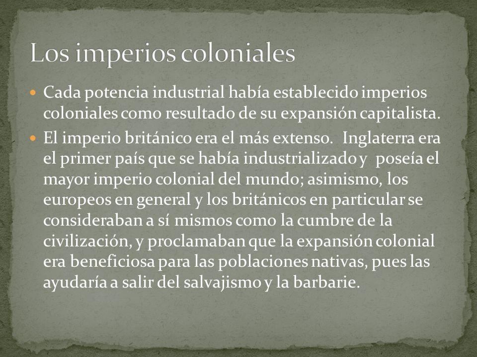 Cada potencia industrial había establecido imperios coloniales como resultado de su expansión capitalista. El imperio británico era el más extenso. In