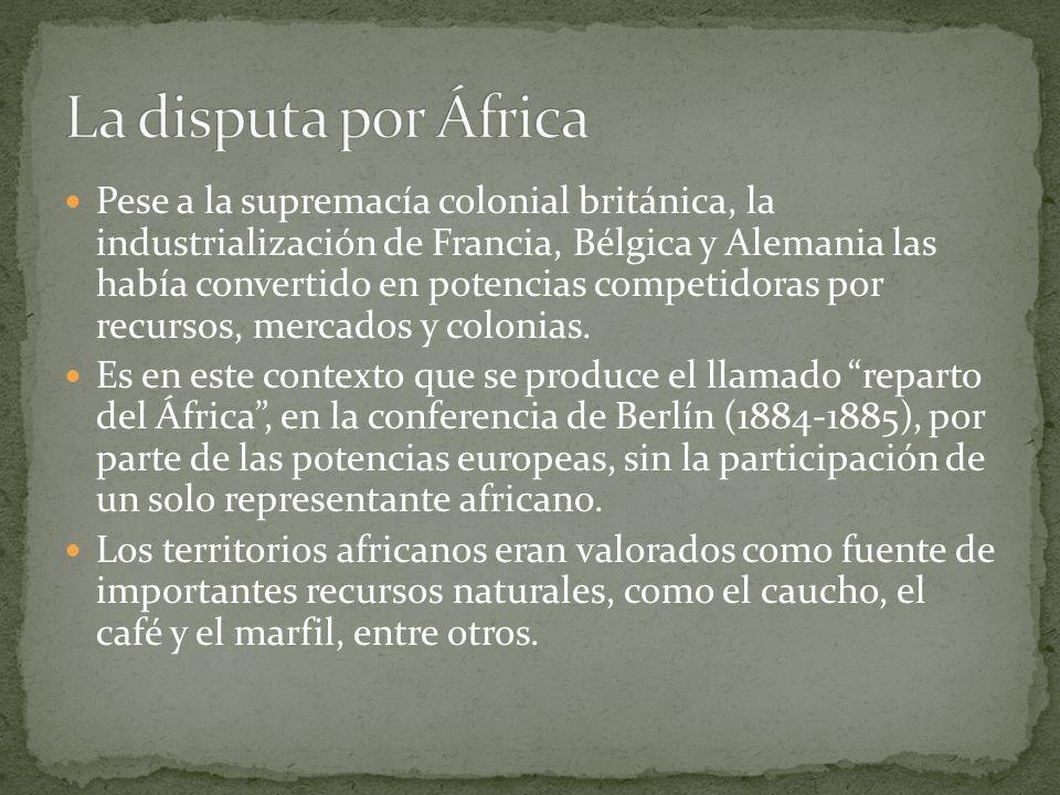 Pese a la supremacía colonial británica, la industrialización de Francia, Bélgica y Alemania las había convertido en potencias competidoras por recurs