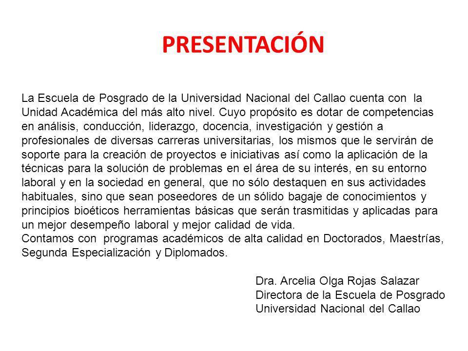 PRESENTACIÓN La Escuela de Posgrado de la Universidad Nacional del Callao cuenta con la Unidad Académica del más alto nivel. Cuyo propósito es dotar d