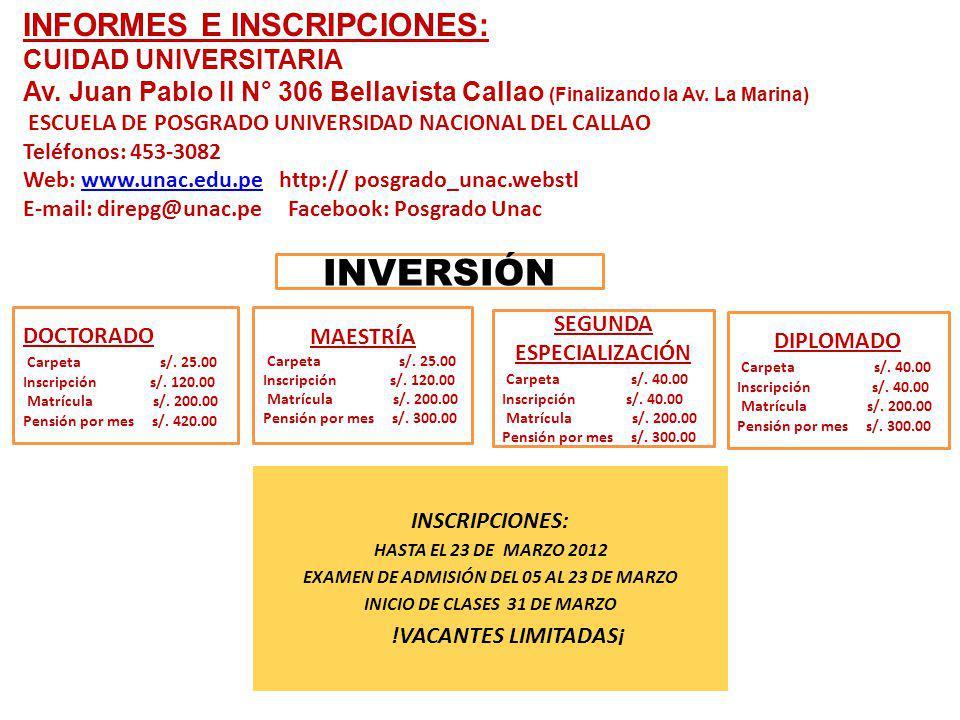 INFORMES E INSCRIPCIONES: CUIDAD UNIVERSITARIA Av. Juan Pablo II N° 306 Bellavista Callao (Finalizando la Av. La Marina) ESCUELA DE POSGRADO UNIVERSID